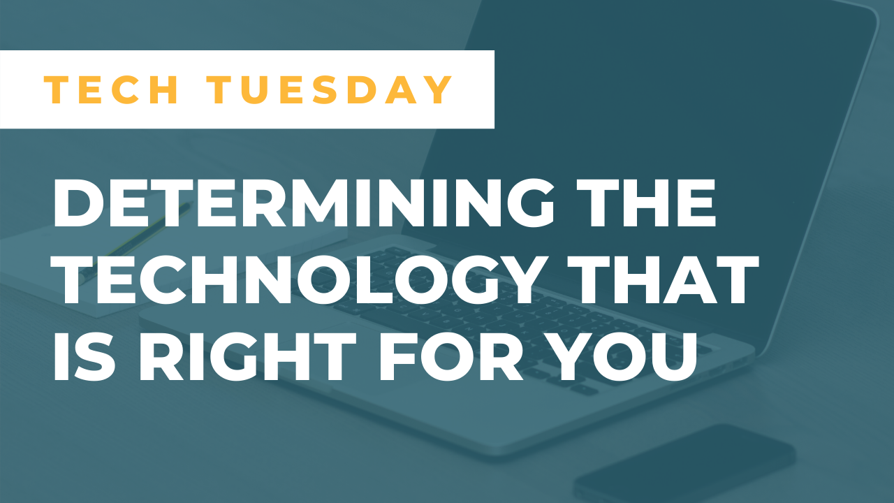 Determining the Technology that is Right for You