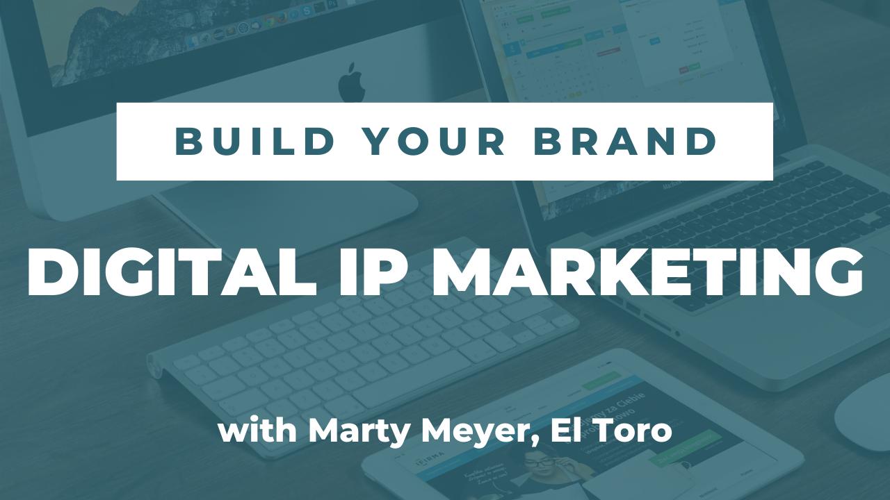 Digital IP Marketing with Marty Meyer, El Toro