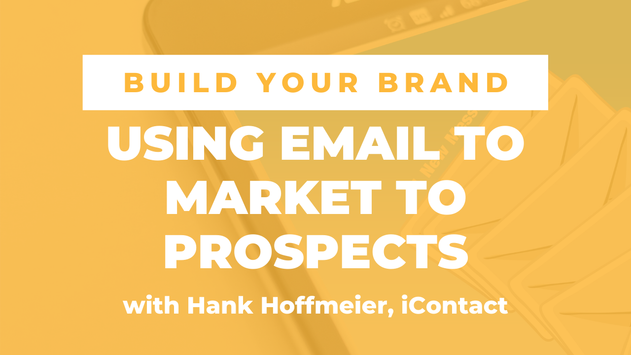 Using Email to Market to Prospects with Hank Hoffmeier, iContact