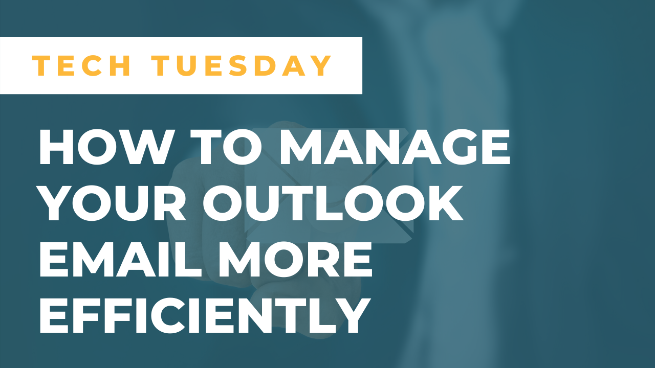 How to Manage Your Outlook Email More Efficiently