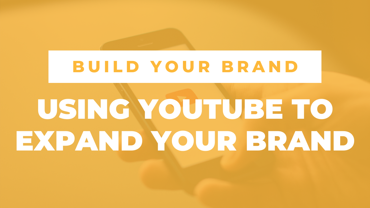 Using YouTube to Expand Your Brand