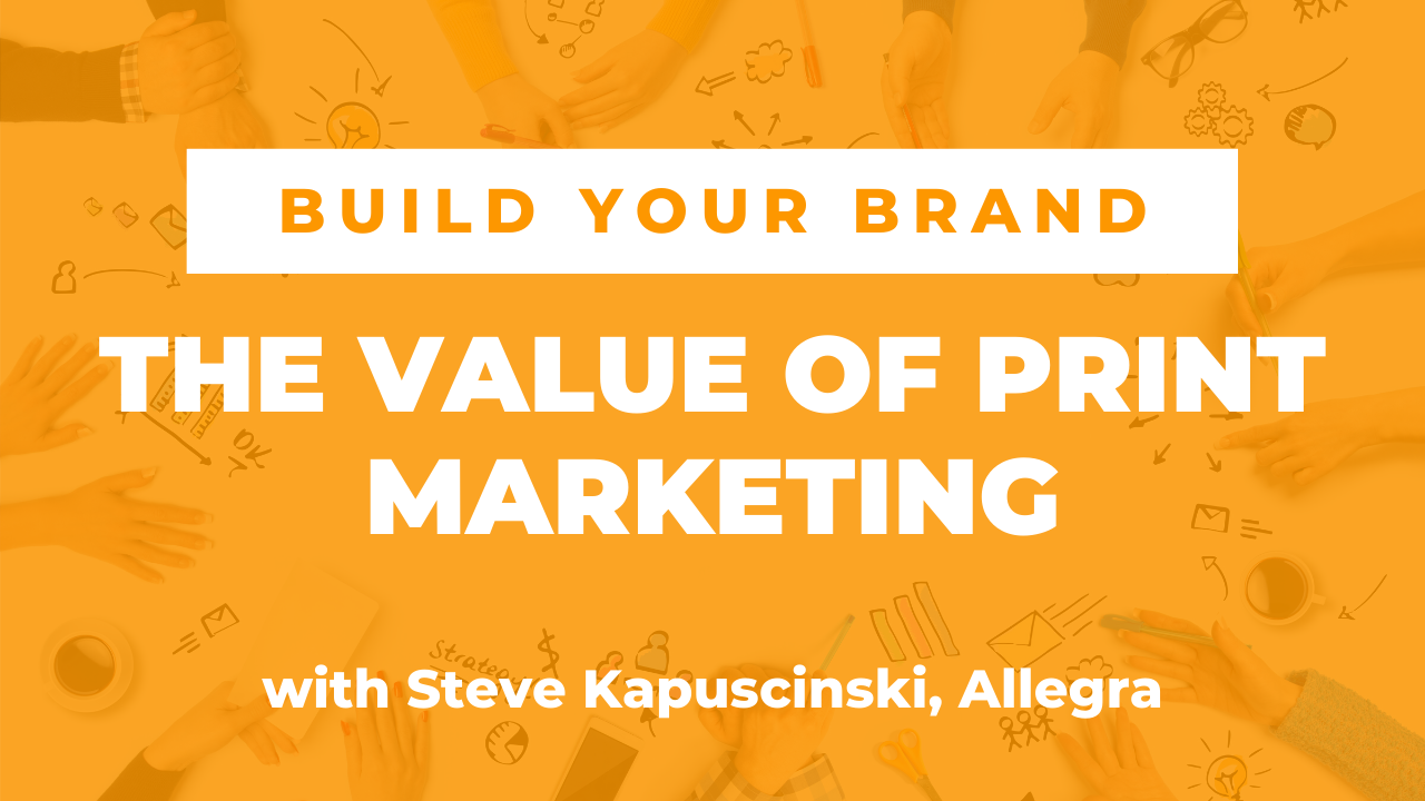 Value of Print Marketing with Steve Kapuscinski, Allegra