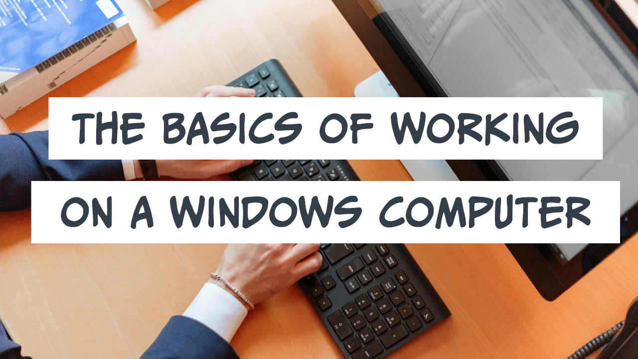 The basics of working on a windows computer